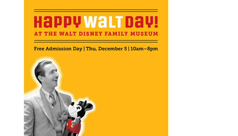 <strong style='color:black; font-style:normal;'>The Walt Disney<br />Family Museum</strong><br /><span style='color:black; font-style:normal;'>Happy Walt Day</span><div style='margin-top:.5em;'><em>This logotype was created for an annual free entry day to the museum in celebration of Walt's birthday. Capital consonants and lowercase vowels were mixed to create a playful, yet bold logotype. Walt and Mickey are the main focal point to reinforce the branding. The red and yellow color palette echoes Mickey&rsquo;s short pants.</em></div>